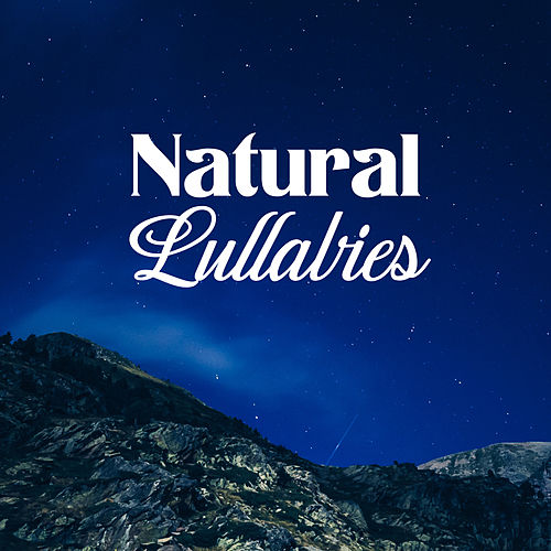 Natural Lullabies – Calming Sounds of Nature, Best Music for Sleep, Relaxation, Sleepless Nights Aid by Nature Sounds (1)