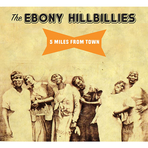 5 Miles from Town by The Ebony Hillbillies