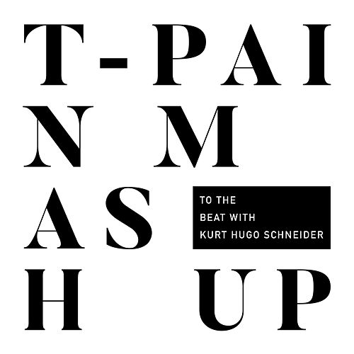 Mashup (To The Beat with Kurt Hugo Schneider) by T-Pain