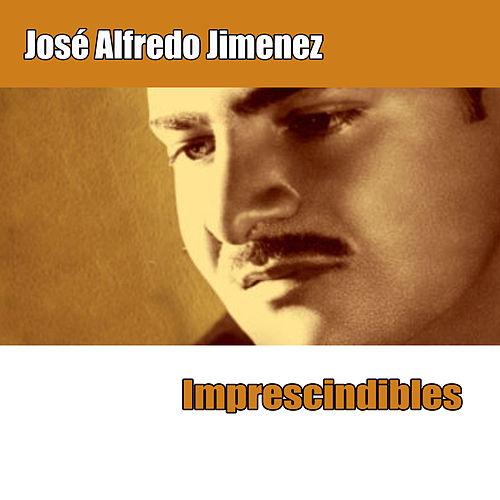 Imprescindibles by Jose Alfredo Jimenez