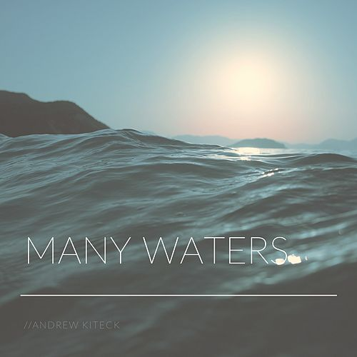 Many Waters by Andrew Kiteck