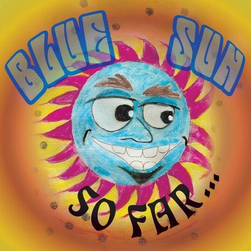 So Far... by Blue Sun