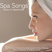 Spa Songs Detox in September – 50 Women's Retreat Soothing Sounds for Spa, Massage, Detox, Purification & Wellness Center by Various Artists