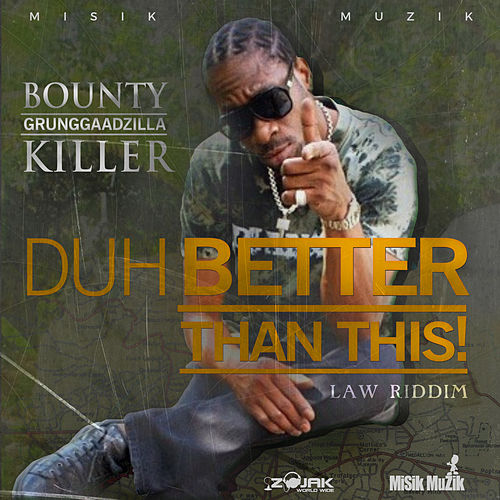 Duh Better Than This - Single by Bounty Killer