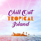 Chill Out Tropical Island – Peaceful Sounds, Exotic Chill Out Beats, Relaxing Journey, Stress Relief by Today's Hits!