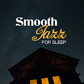 Smooth Jazz for Sleep – Relaxing Music, Jazz 2017, Instrumental Lullabies, Soothing Music Compilation by Smooth Jazz Park