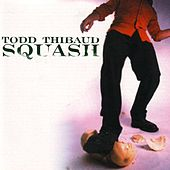 Play & Download Squash by Todd Thibaud | Napster
