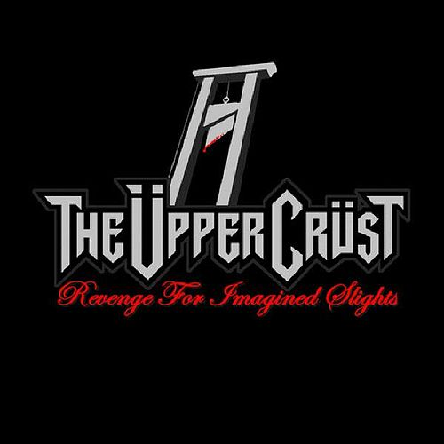 Revenge For Imagined Slights by The Upper Crust