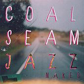 Coal Seam Jazz by Naked