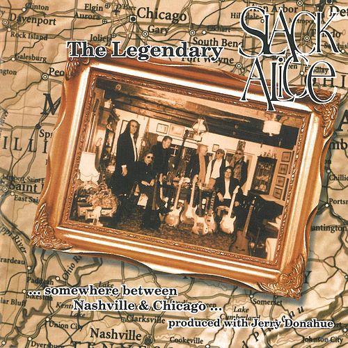 ...somewhere between Nashville & Chicago... by Cliff Stocker's Legendary Slack Alice