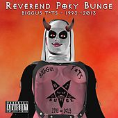 Biggus T*ts (1993 - 2013) by Reverend Poky Bunge