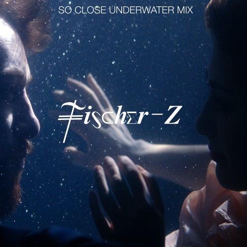 So Close (Underwater Version) by Fischer-z