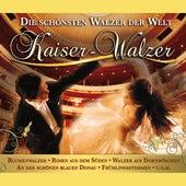 Kaiser-Walzer: Die Schönsten Walzer der Welt by Various Artists