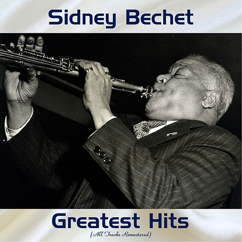 Sidney Bechet Greatest Hits (All Tracks Remastered) by Sidney Bechet
