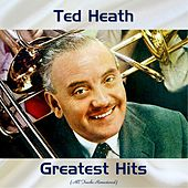 Ted Heath Greatest Hits (All Tracks Remastered) by Ted Heath