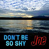 Don't Be So Shy by Joe