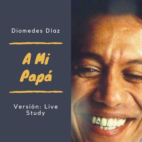 A Mi Papá (Versión Live Study) (En Vivo) by Diomedes Diaz