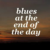 Blues At The End Of The Day von Various Artists