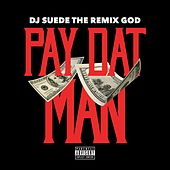Pay Dat Man by DJ Suede The Remix God