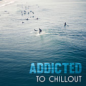 Addicted to Chillout – Chill Out 2017, Ultimate Chillout, Electronic Vibes, Lounge by The Cocktail Lounge Players