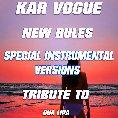 New Rules (Special Instrumental Versions)[Tribute To Dua Lipa] by Kar Vogue