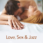 Love, Sex & Jazz – Sensual Jazz Music, Romantic Time for Lovers, Massage for Two, Erotic Music, Night Sounds by Smooth Jazz Sax Instrumentals