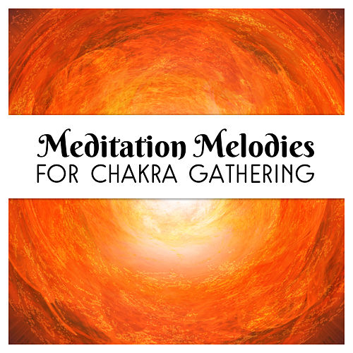 Meditation Melodies for Chakra Gathering – New Age Music for Meditation, Relax Your Mind, Soothing Waves, Stress Relief by Relax - Meditate - Sleep