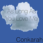 As Long As You Love Me de Conkarah