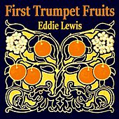 First Trumpet Fruits by Eddie Lewis