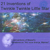 Play & Download 21 Inventions of Twinkle Twinkle Little Star + Reinventions of Mozart's Variations On Ah Vous Dirai-Je Maman by Various Artists | Napster