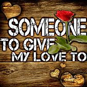 Play & Download Someone to Give My Love To by Various Artists | Napster