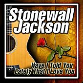 Play & Download Have I Told You Lately That I Love You by Stonewall Jackson | Napster