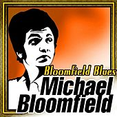 Play & Download Bloomfield Blues by Mike Bloomfield | Napster