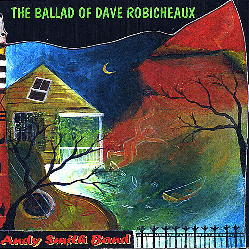 Play & Download The Ballad of Dave Robicheaux by Andy Smith Band | Napster