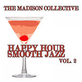 Happy Hour Smooth Jazz Vol. 2 by The Madison Collective