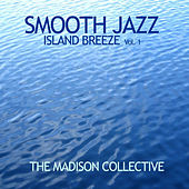 Smooth Jazz Island Breeze Vol. 1 by The Madison Collective