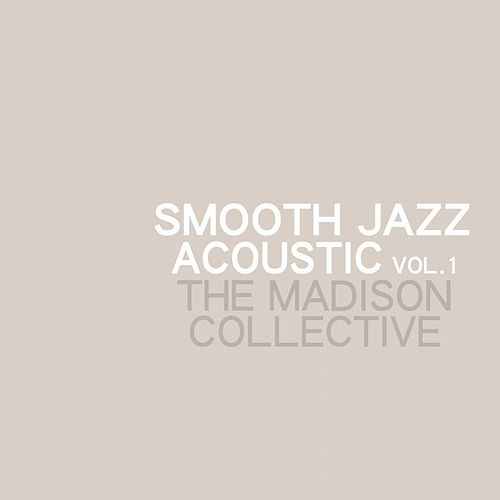 Play & Download Smooth Jazz Acoustic Vol. 1 by The Madison Collective | Napster