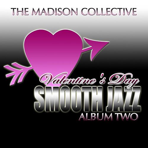 Play & Download Valentine's Day Smooth Jazz Album Two by The Madison Collective | Napster