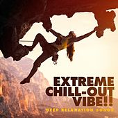 Extreme Chill-Out Vibe! - Deep Relaxation Songs by Various Artists