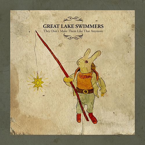 They Don't Make Them Like That Anymore by Great Lake Swimmers