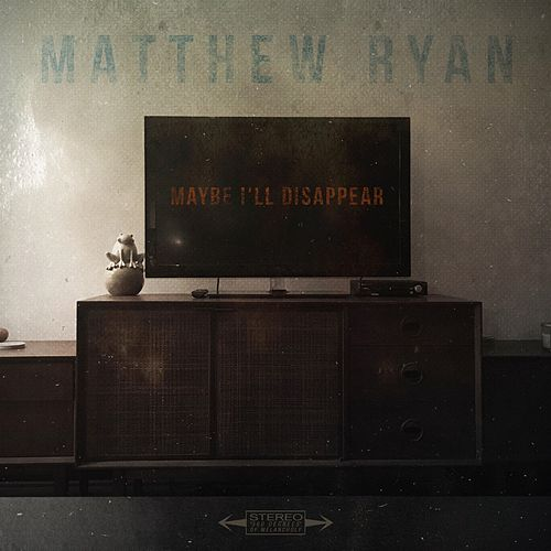 Maybe I'll Disappear by Matthew Ryan