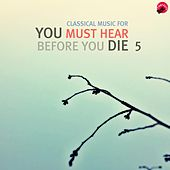 Classical music for You Must Hear Before You Die 5 by Various Artists