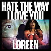 Hate the Way I Love You by Loreen