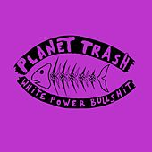 White Power Bullshit by Planet Trash