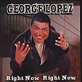 Right Now Right Now by George Lopez