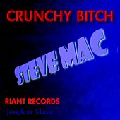 Crunchy Bitch by Steve Mac