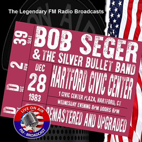 Legendary FM Broadcasts - Hartford Civic Center, Hartford CT 28th December 1983 by Bob Seger