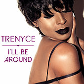 I'll Be Around by Trenyce