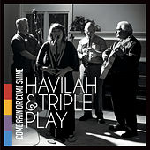 Come Rain or Come Shine by Havilah and Triple Play