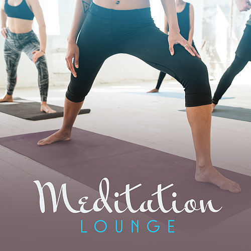 Meditation Lounge – New Age Music, Buddhism Meditation, Lounge 2017, Relaxation & Meditation, Yoga Music by Native American Flute